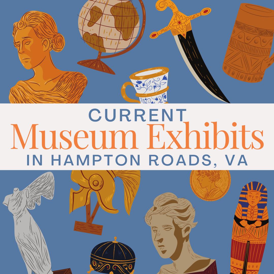 Current Museum Exhibits in Hampton Roads Virginia